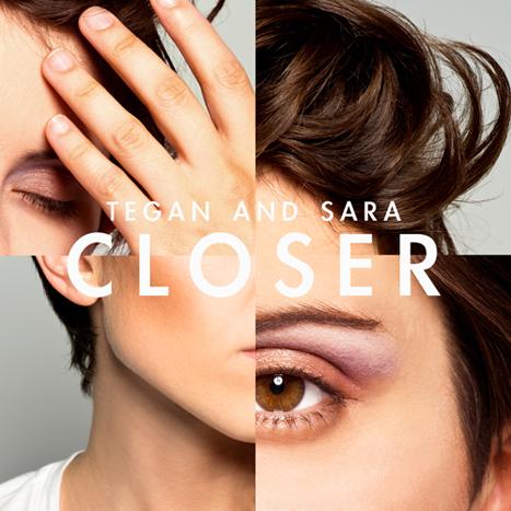 Must-listen: Tegan And Sara new song alert - 'Closer'  | Coup De