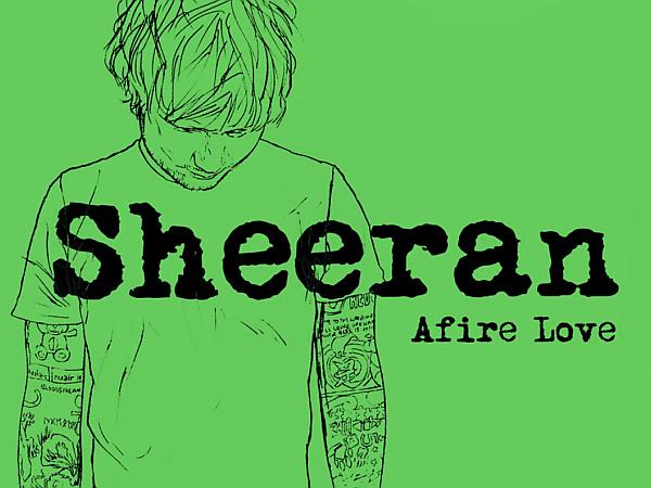Ed Sheeran   Listen To Two New Songs, U0027Afire Loveu0027 And U0027Donu0027tu0027. | Coup De  Main Magazine